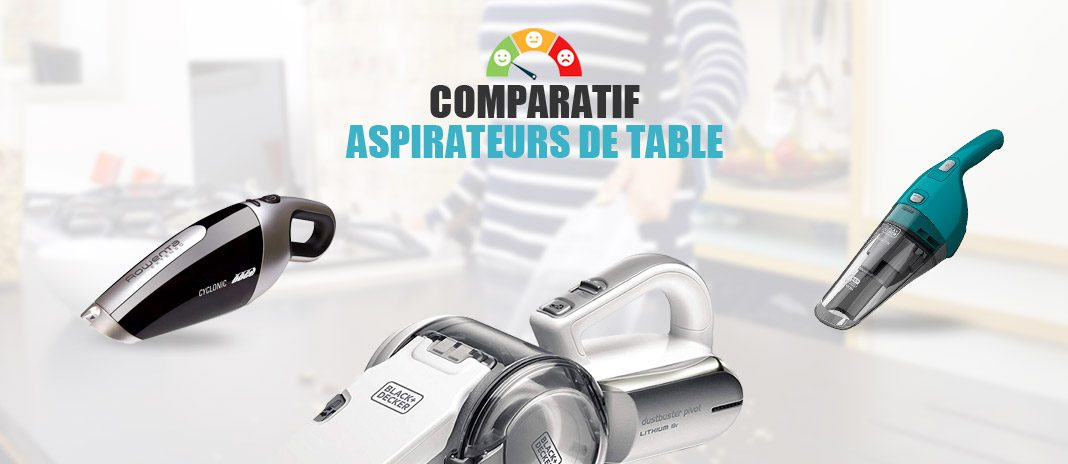 comparatif aspirateurs de table
